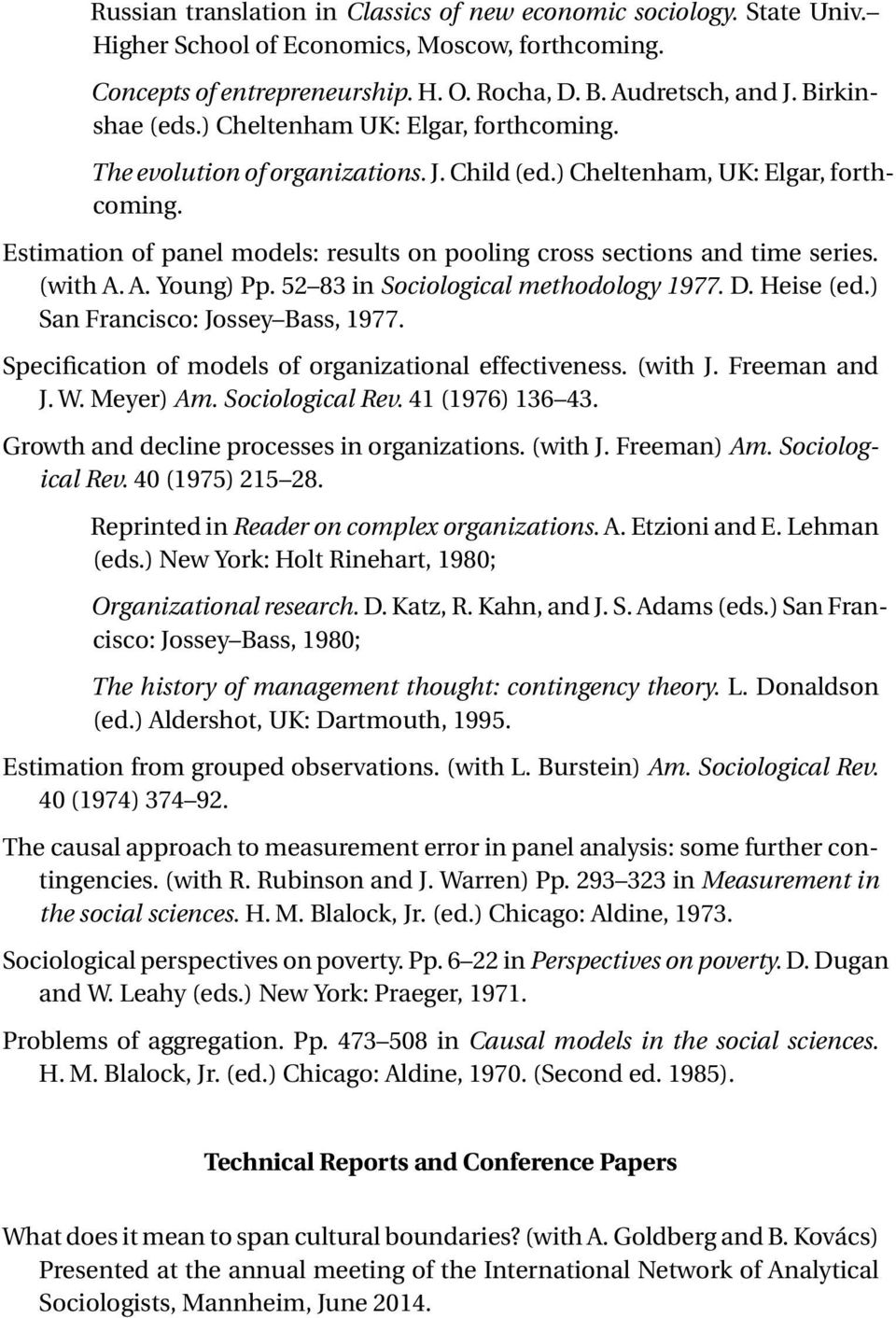 Estimation of panel models: results on pooling cross sections and time series. (with A. A. Young) Pp. 52 83 in Sociological methodology 1977. D. Heise (ed.) San Francisco: Jossey Bass, 1977.