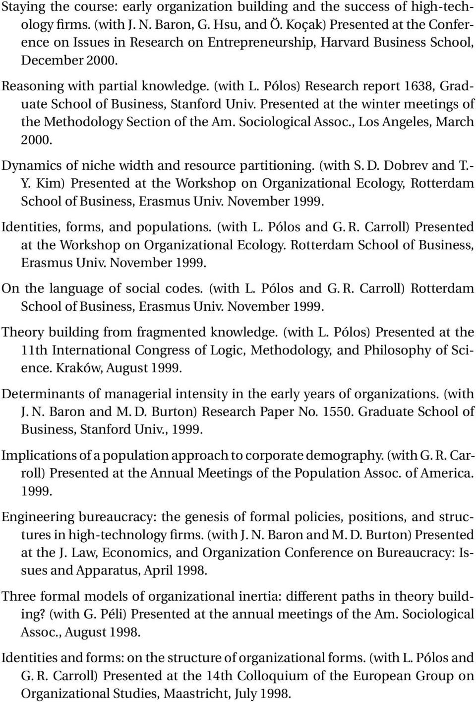 Pólos) Research report 1638, Graduate School of Business, Stanford Univ. Presented at the winter meetings of the Methodology Section of the Am. Sociological Assoc., Los Angeles, March 2000.