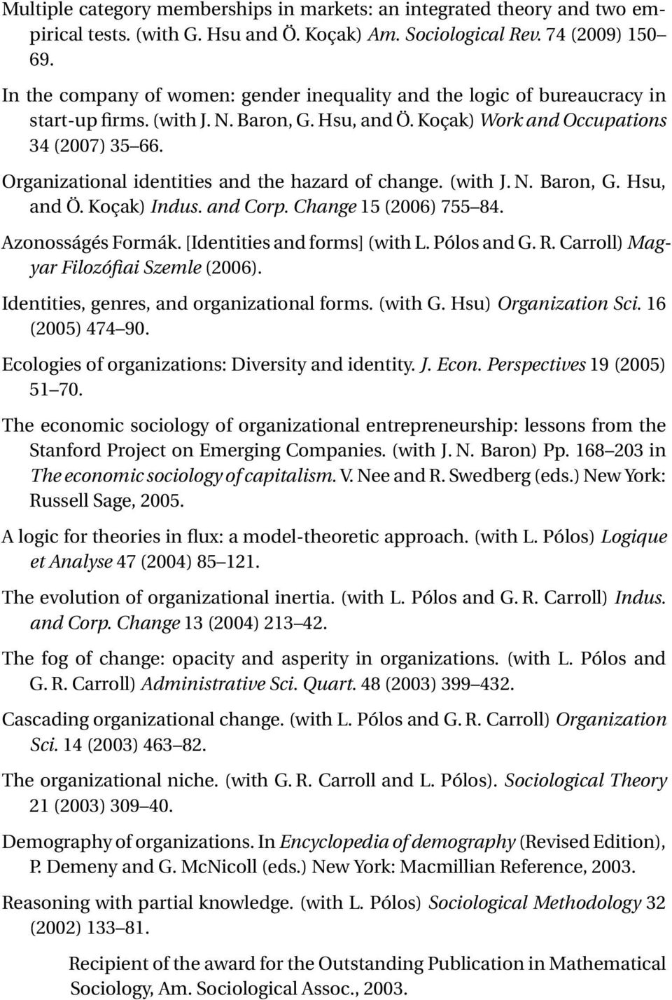 Organizational identities and the hazard of change. (with J. N. Baron, G. Hsu, and Ö. Koçak) Indus. and Corp. Change 15 (2006) 755 84. Azonosságés Formák. [Identities and forms] (with L. Pólos and G.