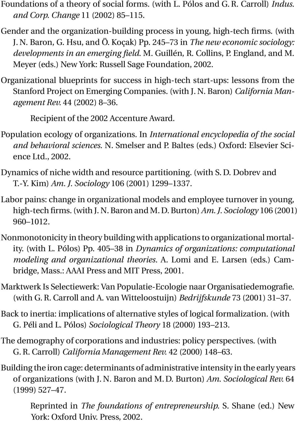 ) New York: Russell Sage Foundation, 2002. Organizational blueprints for success in high-tech start-ups: lessons from the Stanford Project on Emerging Companies. (with J. N. Baron) California Management Rev.