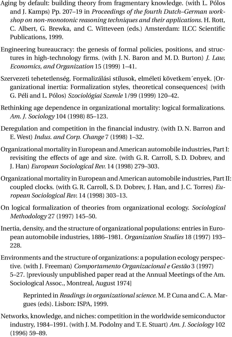 ) Amsterdam: ILCC Scientific Publications, 1999. Engineering bureaucracy: the genesis of formal policies, positions, and structures in high-technology firms. (with J. N. Baron and M. D. Burton) J.