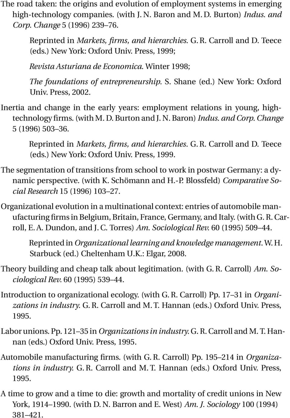 Shane (ed.) New York: Oxford Univ. Press, 2002. Inertia and change in the early years: employment relations in young, hightechnology firms. (with M. D. Burton and J. N. Baron) Indus. and Corp.