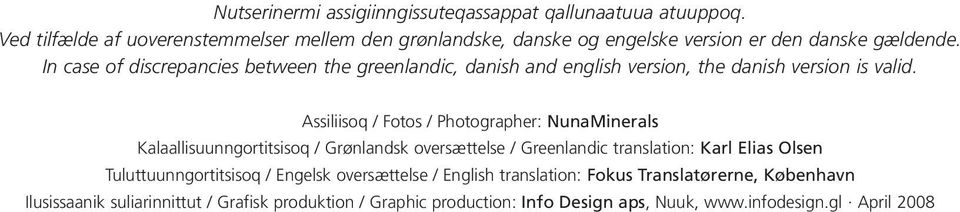 In case of discrepancies between the greenlandic, danish and english version, the danish version is valid.