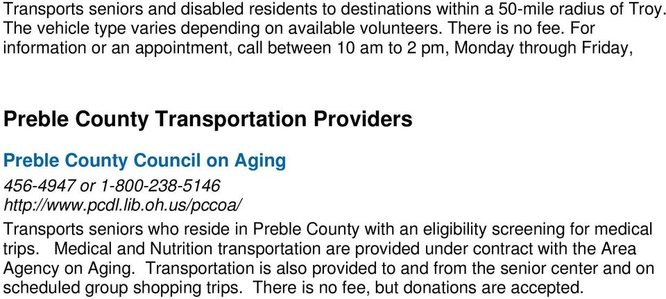 1-800-238-5146 http://www.pcdl.lib.oh.us/pccoa/ Transports seniors who reside in Preble County with an eligibility screening for medical trips.