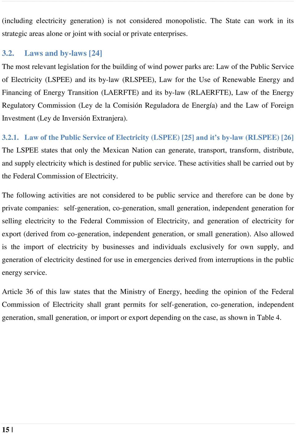Energy and Financing of Energy Transition (LAERFTE) and its by-law (RLAERFTE), Law of the Energy Regulatory Commission (Ley de la Comisión Reguladora de Energía) and the Law of Foreign Investment