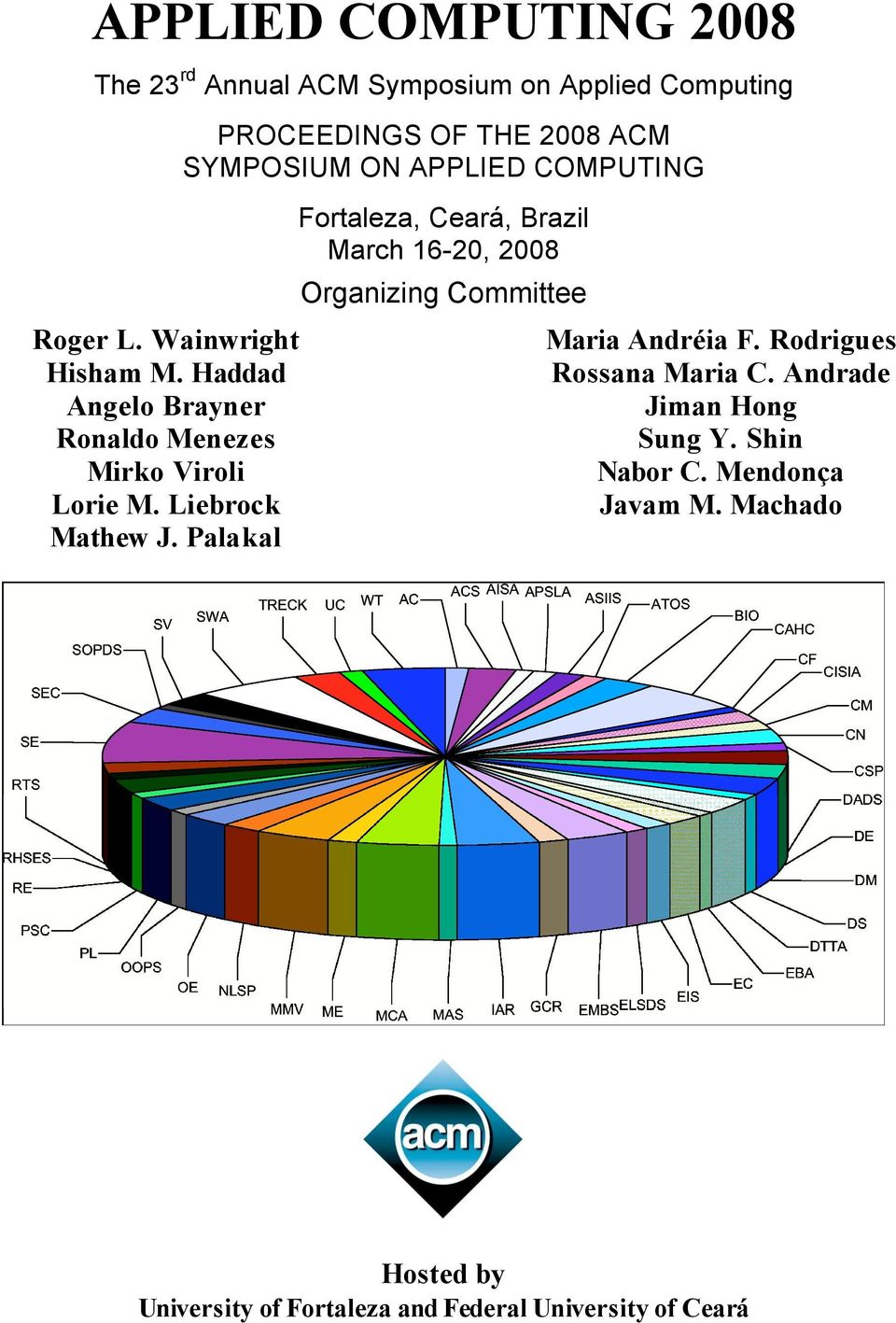 Palakal PROCEEDINGS OF THE 2008 ACM SYMPOSIUM ON APPLIED COMPUTING Fortaleza, Ceará, Brazil March 16-20, 2008 Organizing