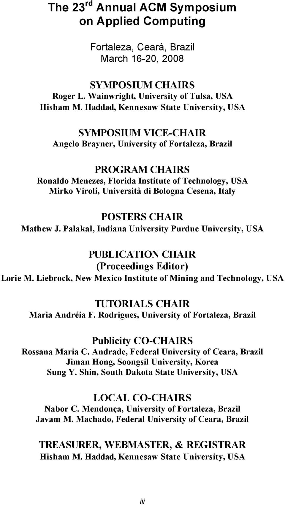 Università di Bologna Cesena, Italy POSTERS CHAIR Mathew J. Palakal, Indiana University Purdue University, USA PUBLICATION CHAIR (Proceedings Editor) Lorie M.
