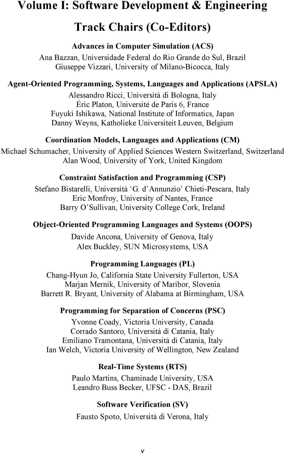 Ishikawa, National Institute of Informatics, Japan Danny Weyns, Katholieke Universiteit Leuven, Belgium Coordination Models, Languages and Applications (CM) Michael Schumacher, University of Applied