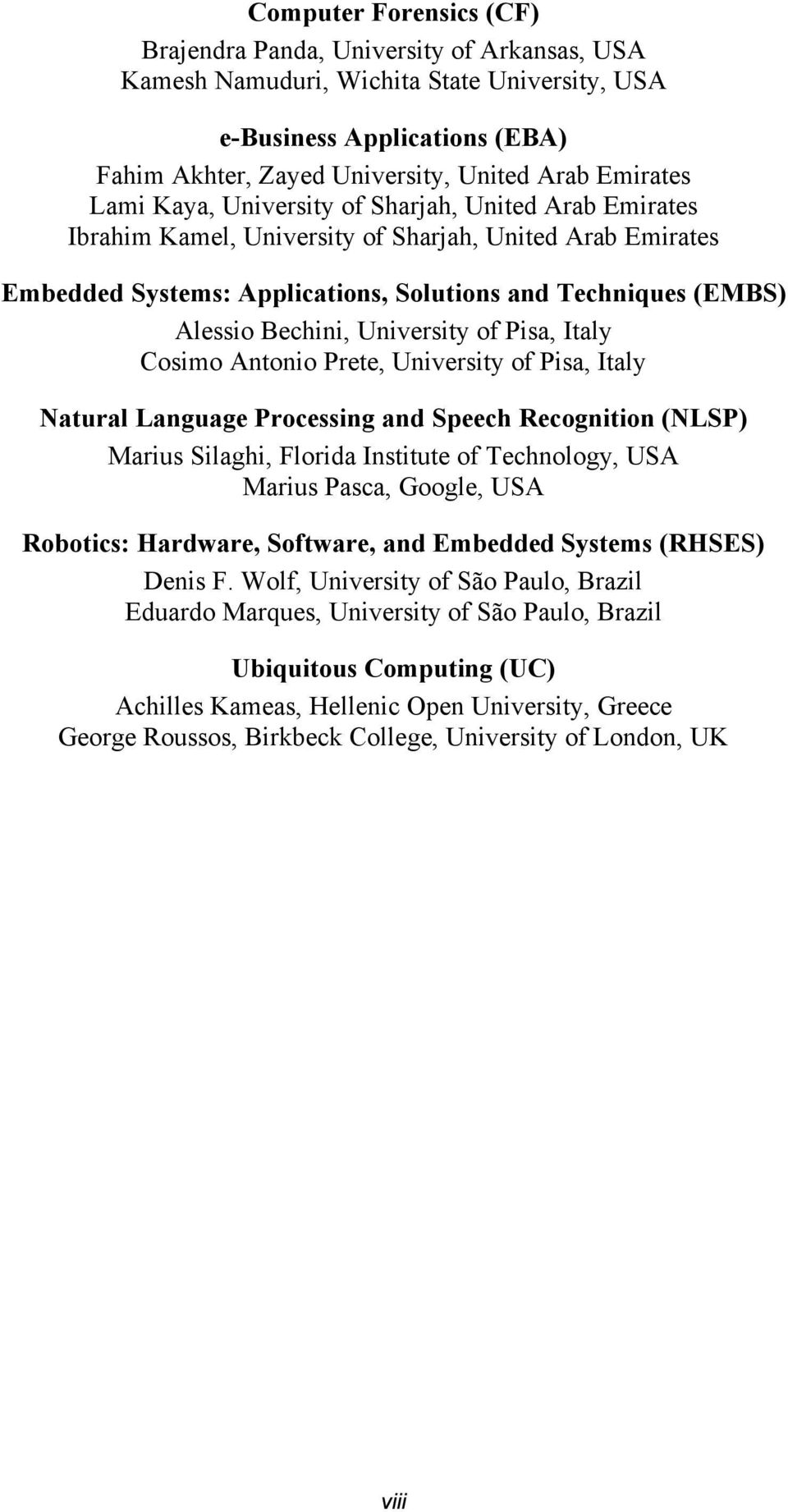 University of Pisa, Italy Cosimo Antonio Prete, University of Pisa, Italy Natural Language Processing and Speech Recognition (NLSP) Marius Silaghi, Florida Institute of Technology, USA Marius Pasca,