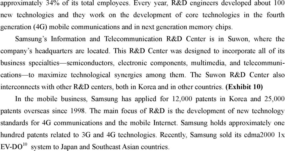 chips. Samsung s Information and Telecommunication R&D Center is in Suwon, where the company s headquarters are located.