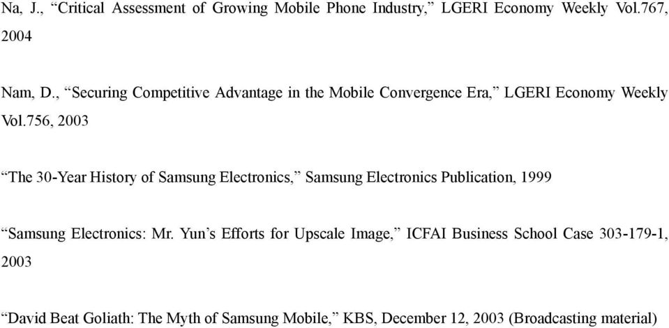 756, 2003 The 30-Year History of Samsung Electronics, Samsung Electronics Publication, 1999 Samsung Electronics: Mr.