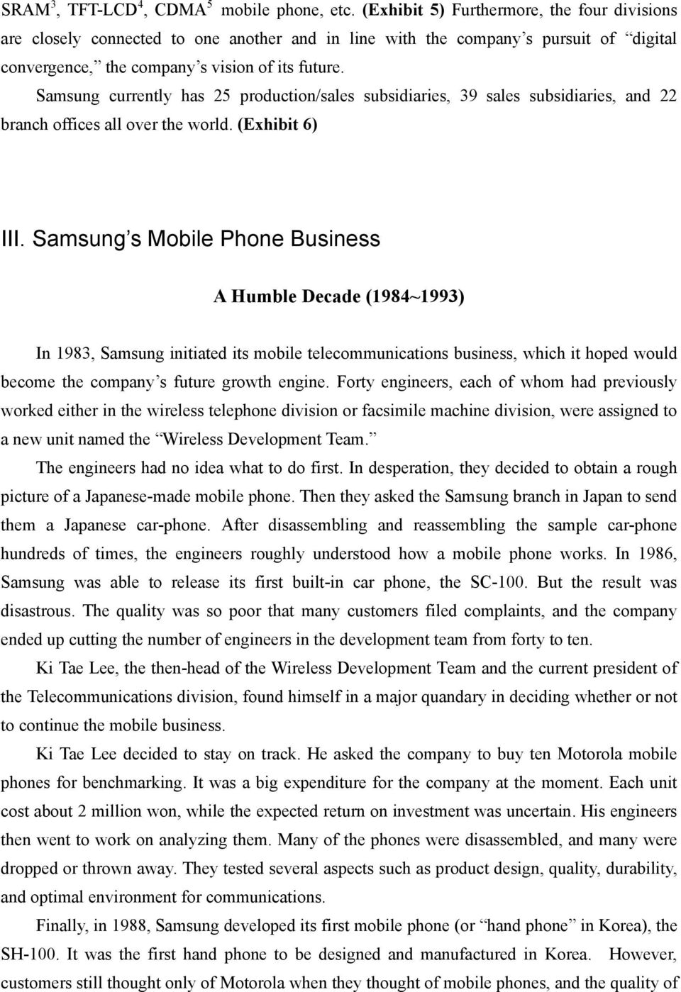 Samsung currently has 25 production/sales subsidiaries, 39 sales subsidiaries, and 22 branch offices all over the world. (Exhibit 6) III.