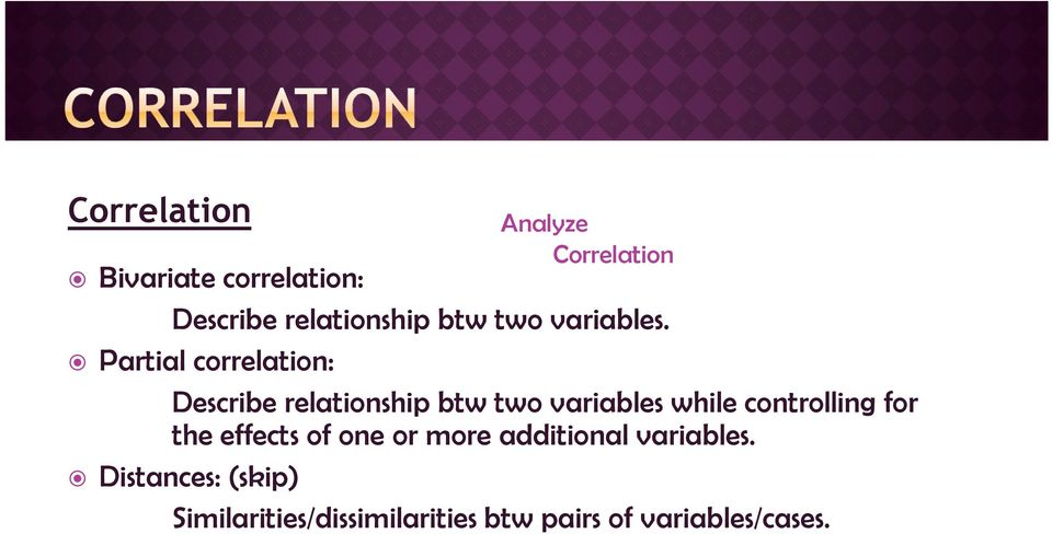 Partial correlation: Describe relationship btw two variables while
