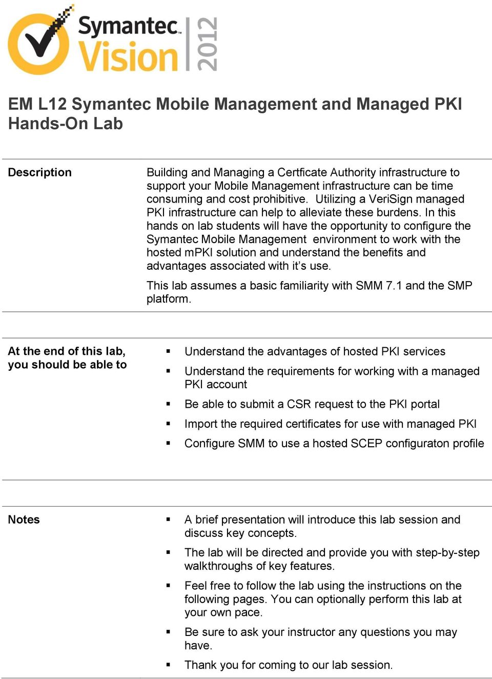In this hands on lab students will have the opportunity to configure the Symantec Mobile Management environment to work with the hosted mpki solution and understand the benefits and advantages