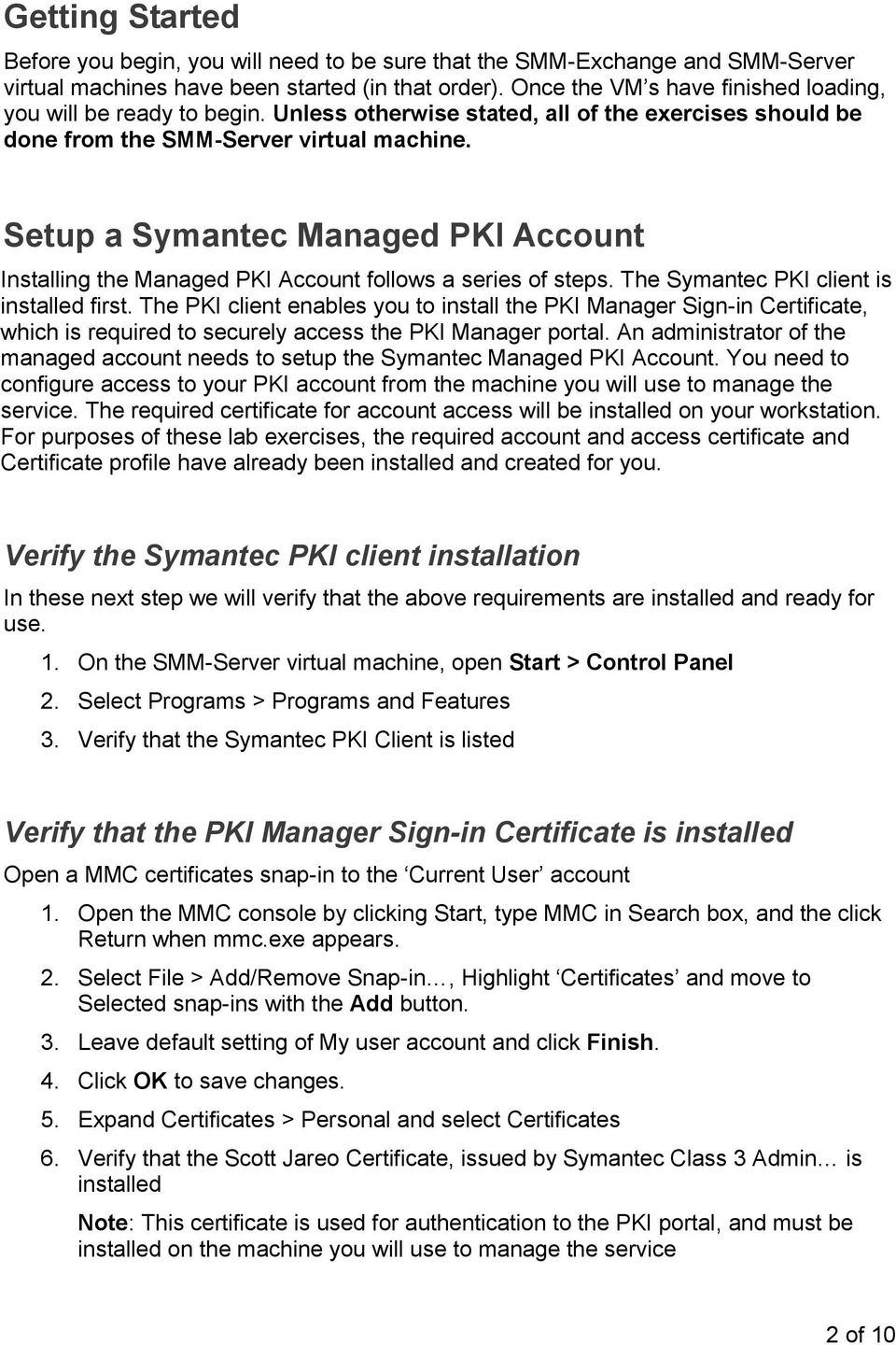 Setup a Symantec Managed PKI Account Installing the Managed PKI Account follows a series of steps. The Symantec PKI client is installed first.
