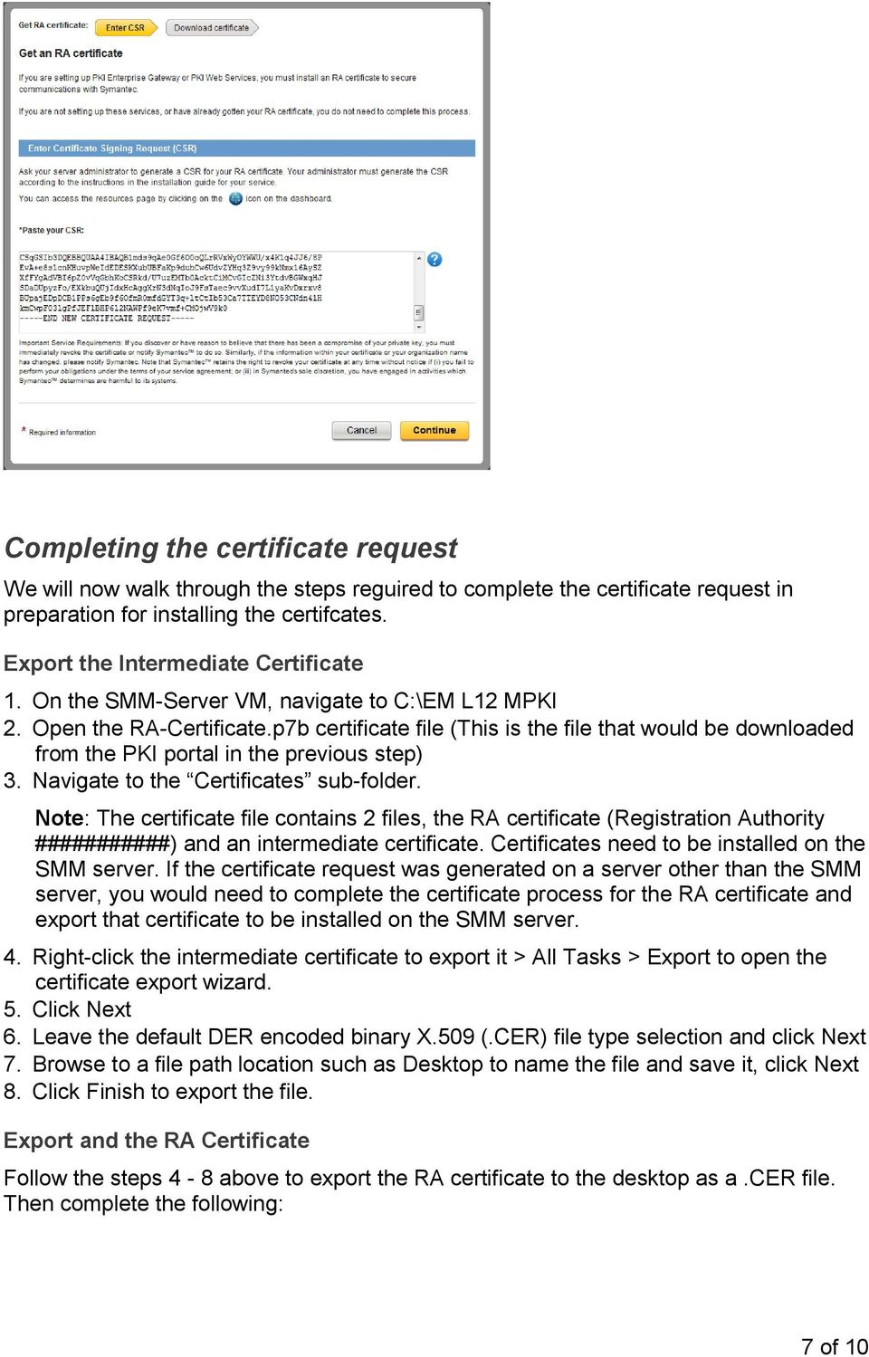 Navigate to the Certificates sub-folder. Note: The certificate file contains 2 files, the RA certificate (Registration Authority ###########) and an intermediate certificate.