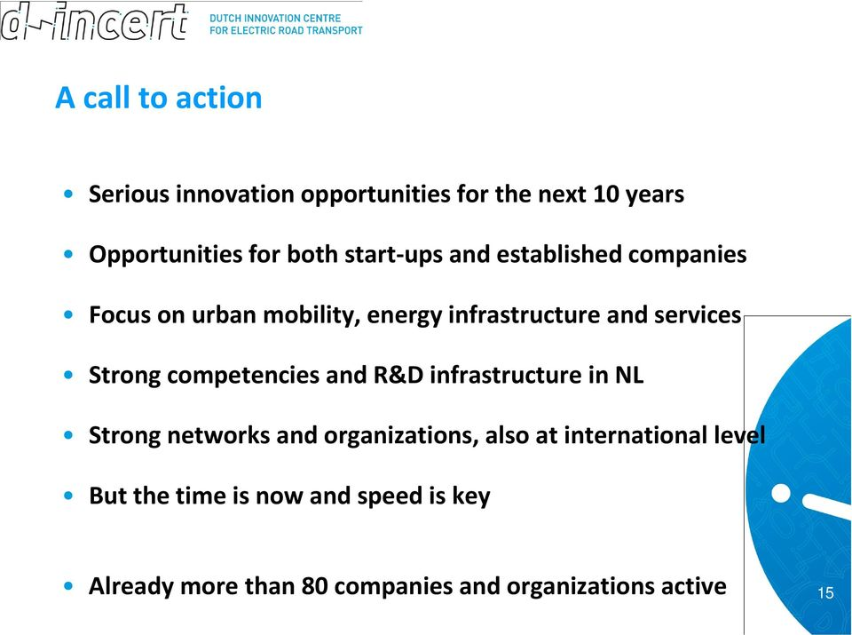 Strong competencies and R&D infrastructure in NL Strong networks and organizations, also at