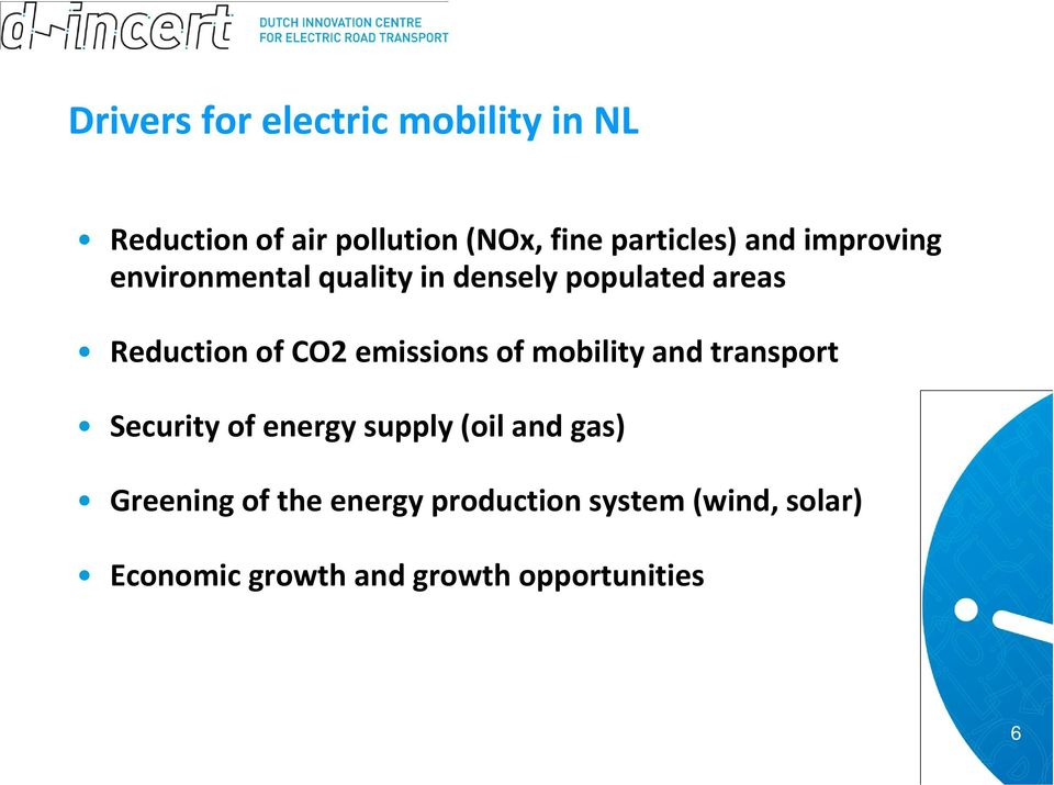emissions of mobility and transport Security of energy supply (oil and gas) Greening