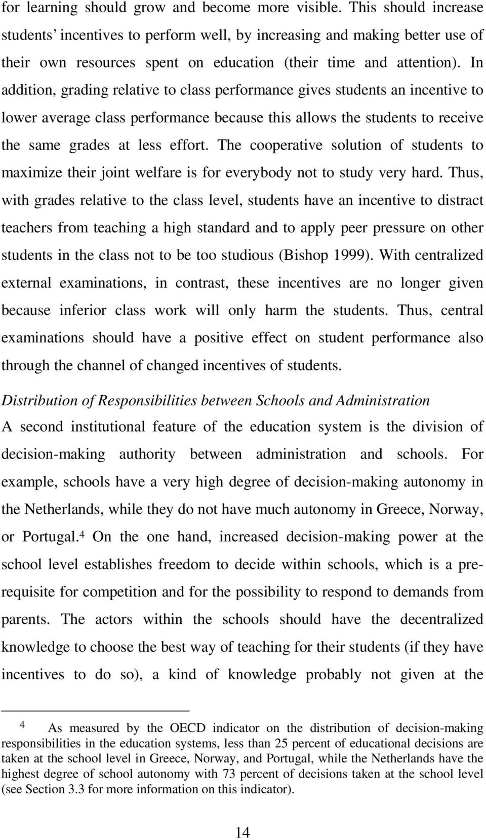 In addition, grading relative to class performance gives students an incentive to lower average class performance because this allows the students to receive the same grades at less effort.