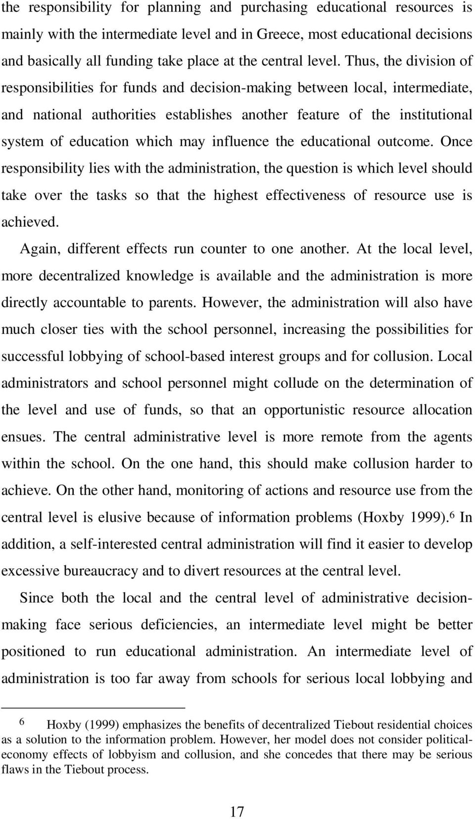 Thus, the division of responsibilities for funds and decision-making between local, intermediate, and national authorities establishes another feature of the institutional system of education which