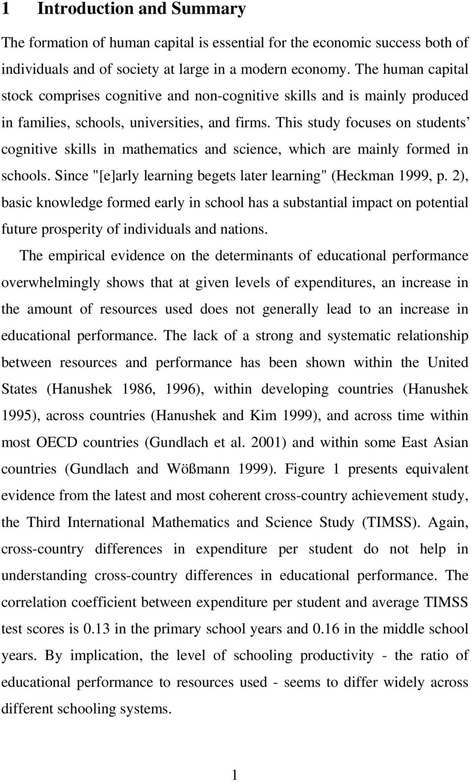 "This study focuses on students cognitive skills in mathematics and science, which are mainly formed in schools. Since ""[e]arly learning begets later learning"" (Heckman 1999, p."