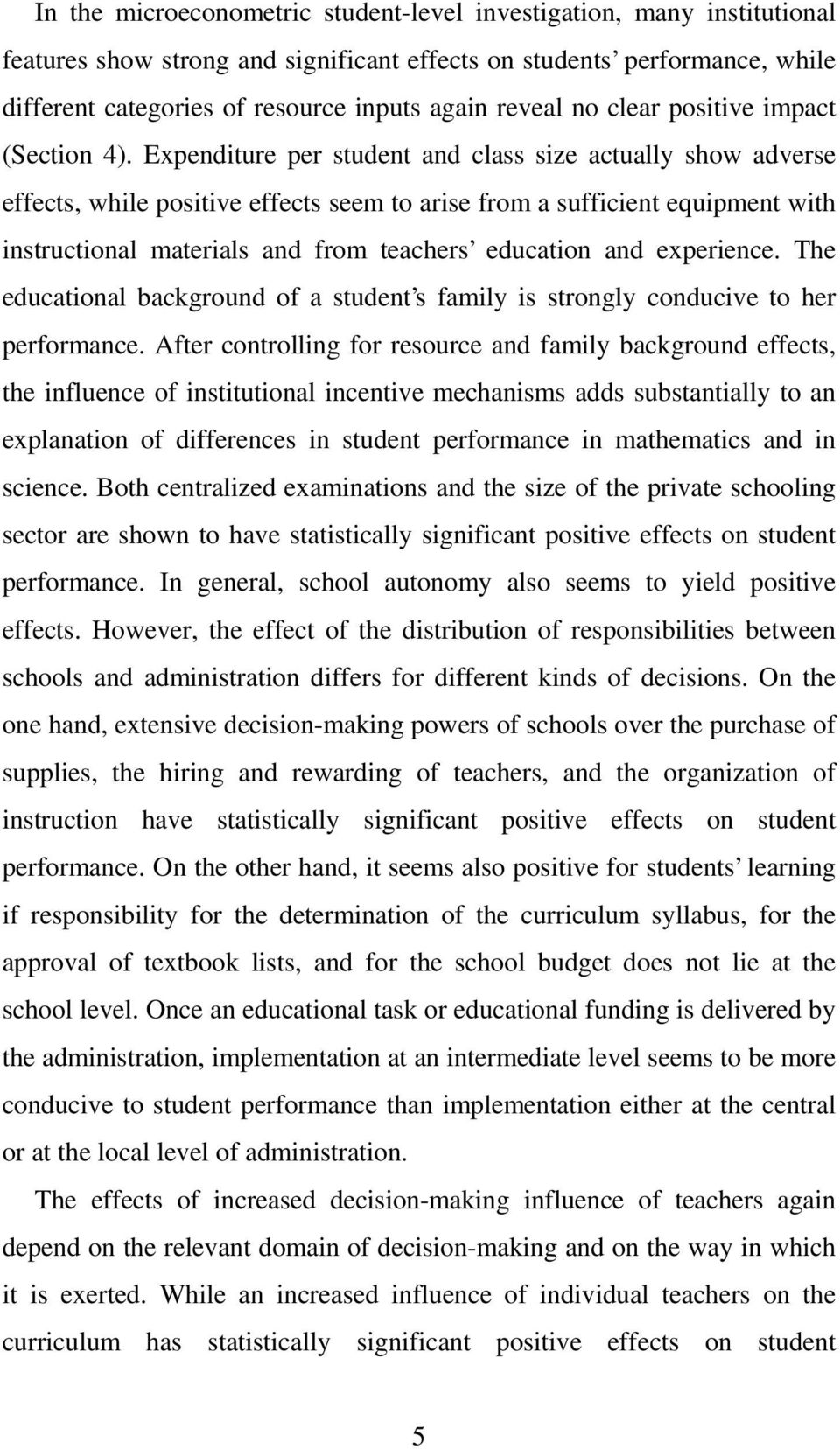 Expenditure per student and class size actually show adverse effects, while positive effects seem to arise from a sufficient equipment with instructional materials and from teachers education and