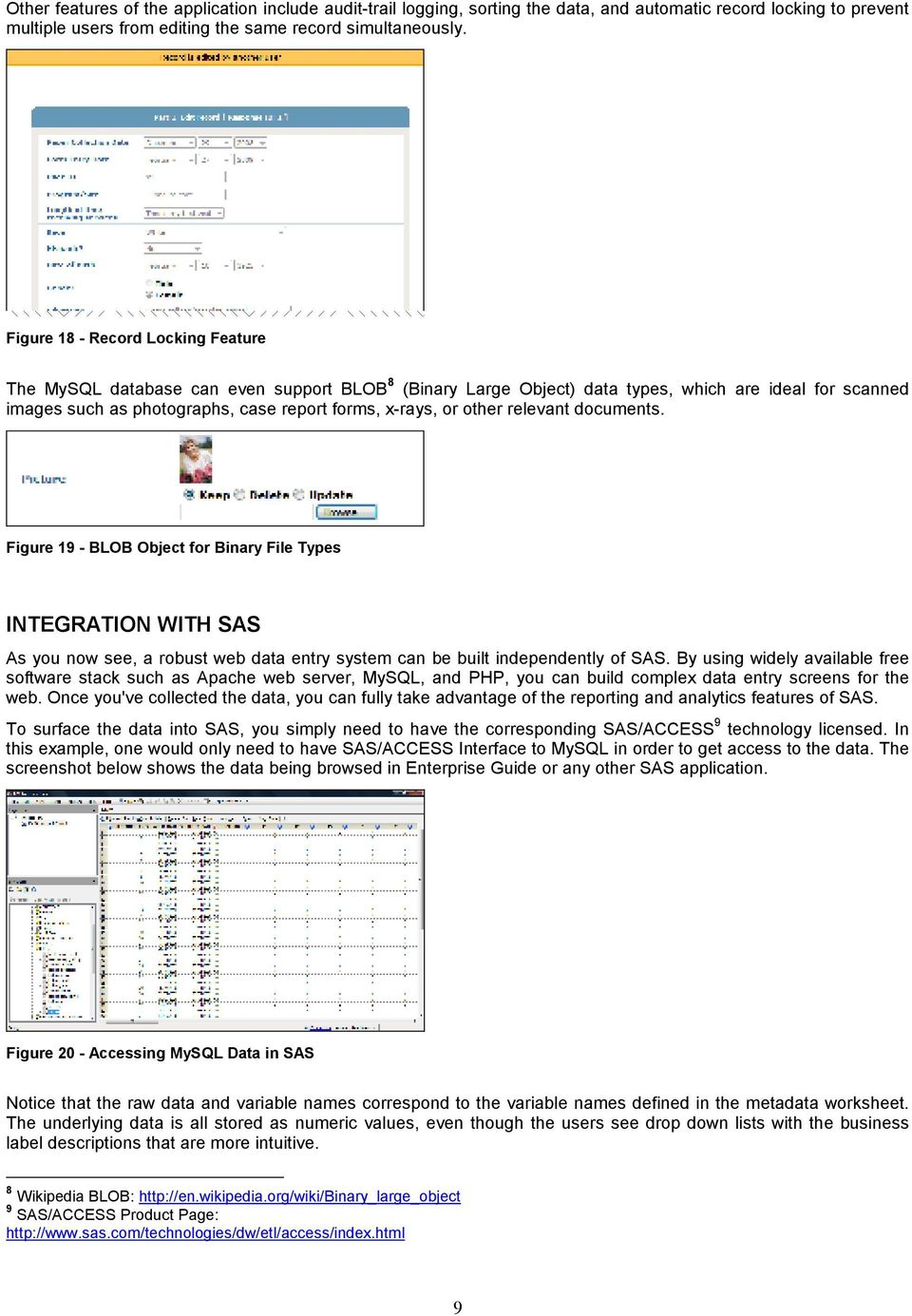 other relevant documents. Figure 19 - BLOB Object for Binary File Types INTEGRATION WITH SAS As you now see, a robust web data entry system can be built independently of SAS.