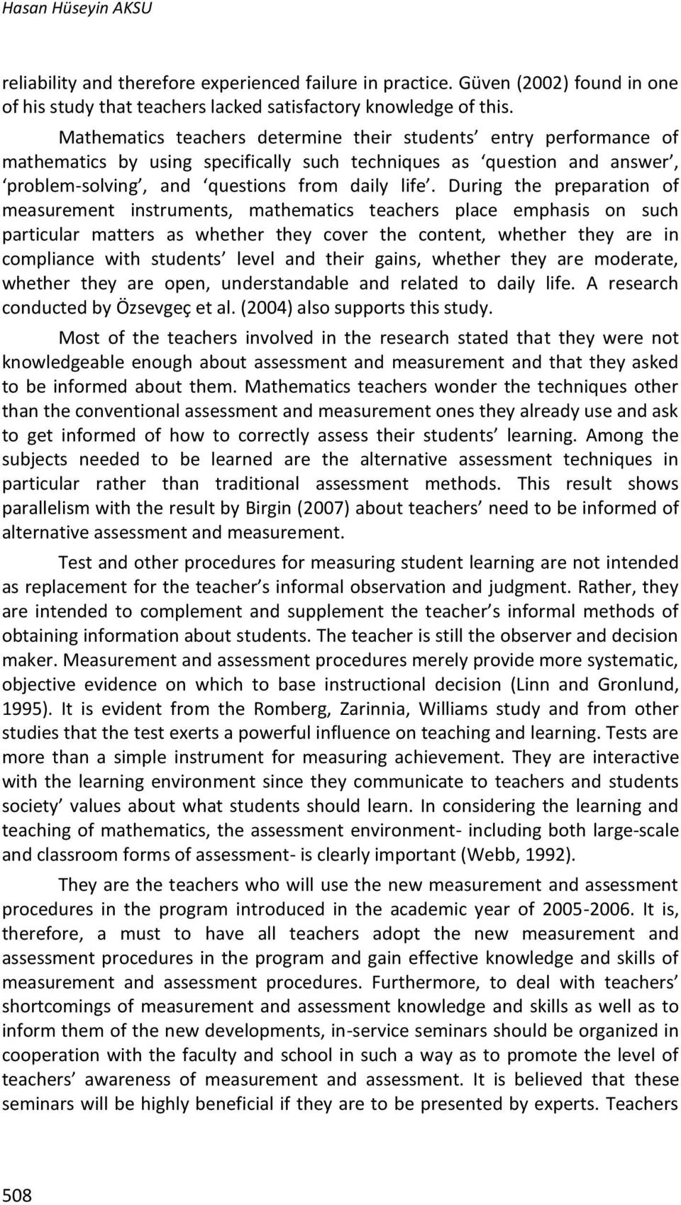During the preparation of measurement instruments, mathematics teachers place emphasis on such particular matters as whether they cover the content, whether they are in compliance with students level