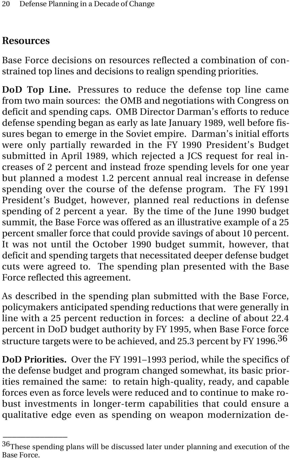 OMB Director Darman s efforts to reduce defense spending began as early as late January 1989, well before fissures began to emerge in the Soviet empire.