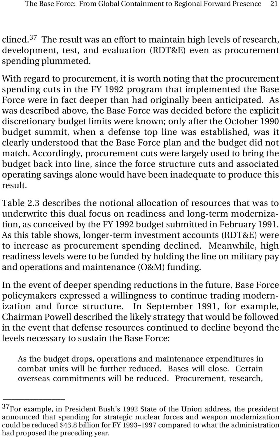 With regard to procurement, it is worth noting that the procurement spending cuts in the FY 1992 program that implemented the Base Force were in fact deeper than had originally been anticipated.