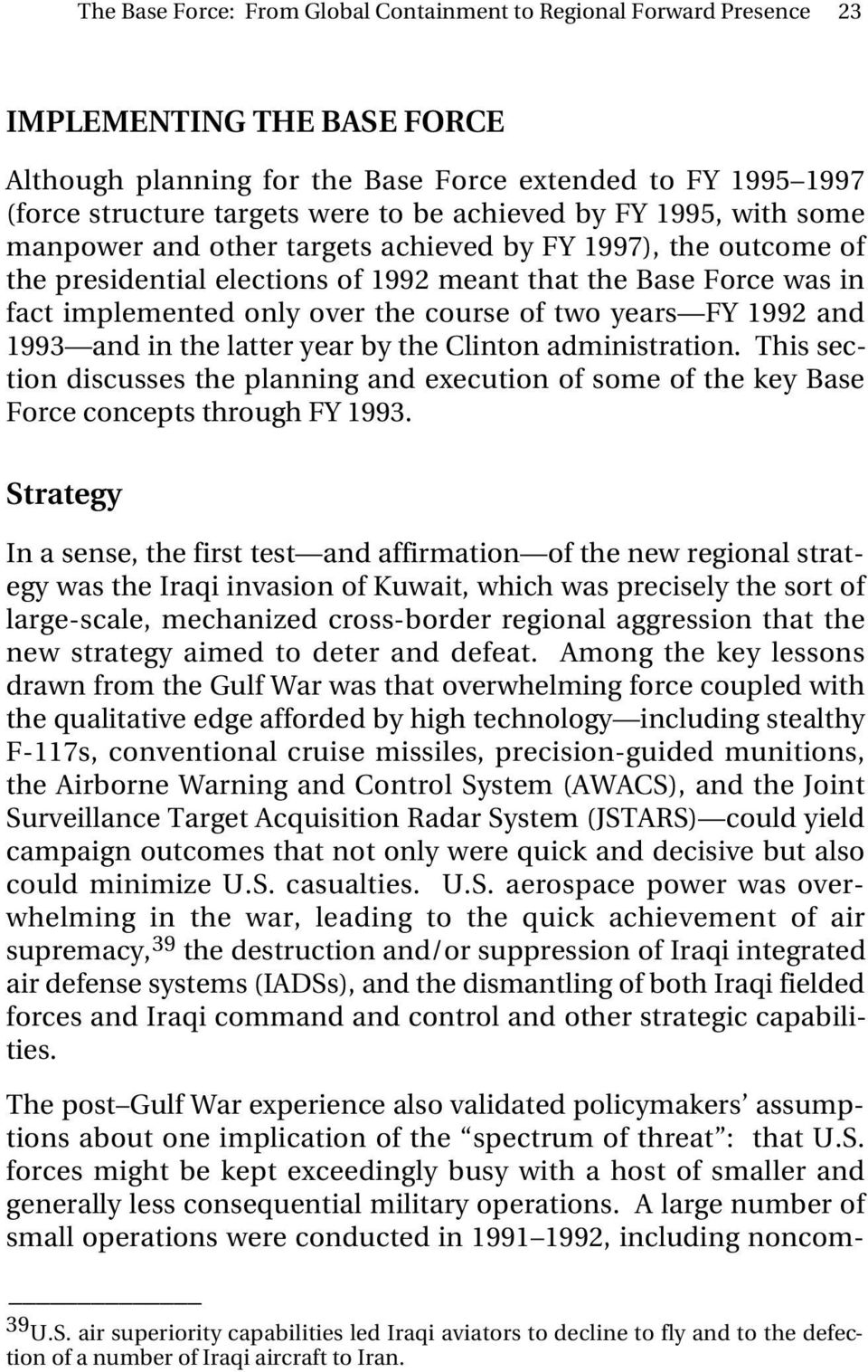course of two years FY 1992 and 1993 and in the latter year by the Clinton administration. This section discusses the planning and execution of some of the key Base Force concepts through FY 1993.