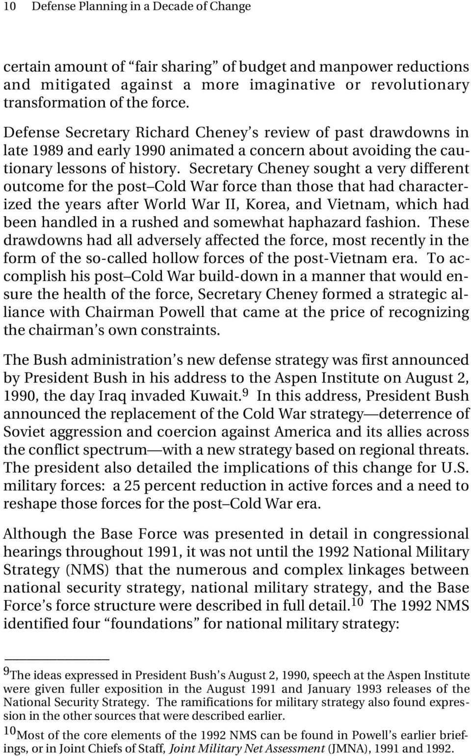 Secretary Cheney sought a very different outcome for the post Cold War force than those that had characterized the years after World War II, Korea, and Vietnam, which had been handled in a rushed and