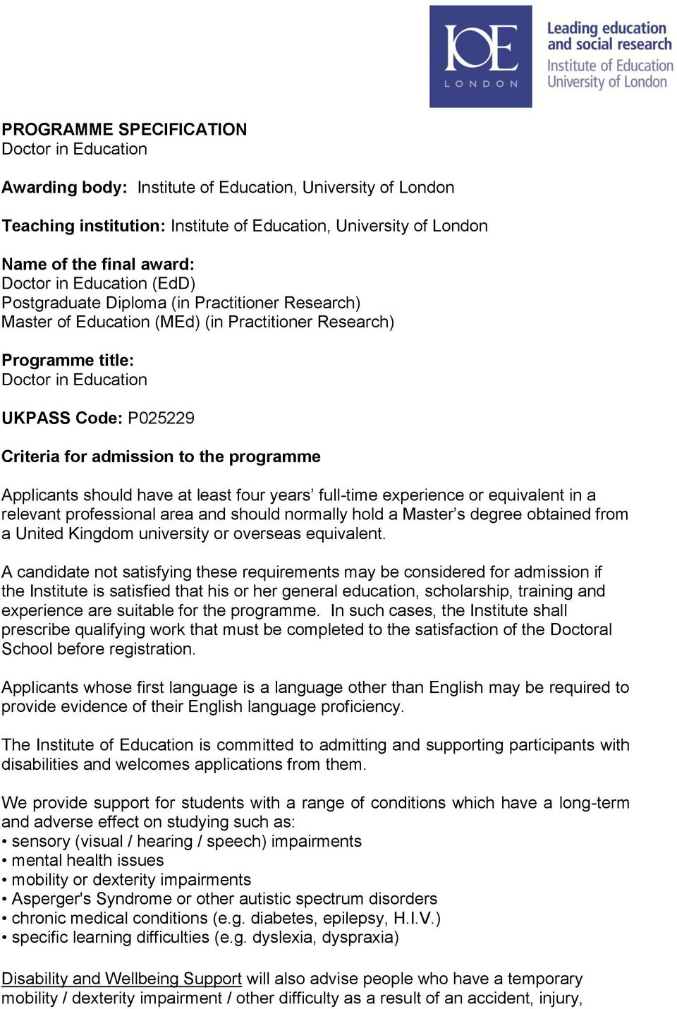 admission to the programme Applicants should have at least four years full-time experience or equivalent in a relevant professional area and should normally hold a Master s degree obtained from a