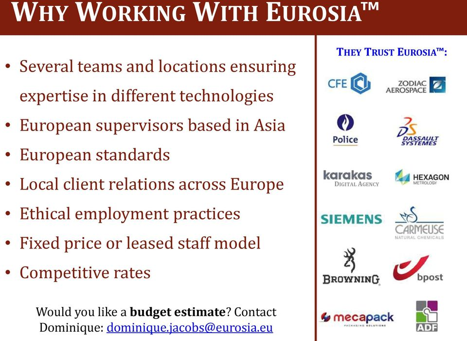 Europe Ethical employment practices Fixed price or leased staff model Competitive rates THEY