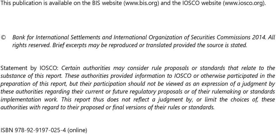 Statement by IOSCO: Certain authorities may consider rule proposals or standards that relate to the substance of this report.