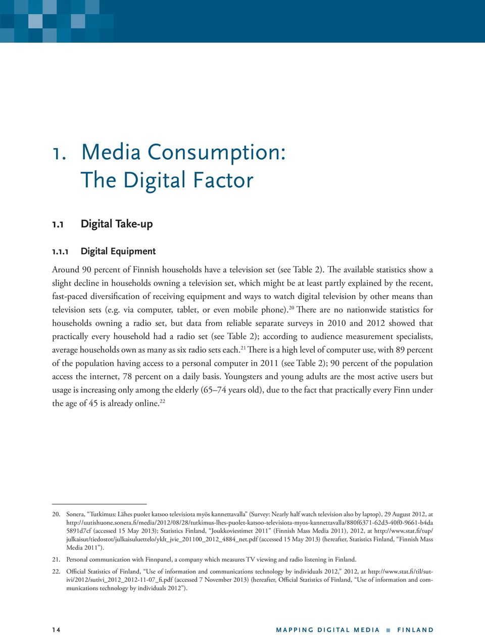 ways to watch digital television by other means than television sets (e.g. via computer, tablet, or even mobile phone).