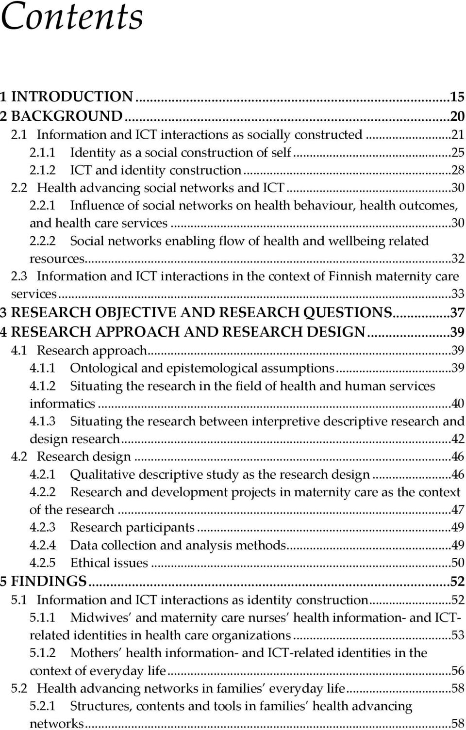 .. 32 2.3 Information and ICT interactions in the context of Finnish maternity care services... 33 3 RESEARCH OBJECTIVE AND RESEARCH QUESTIONS... 37 4 RESEARCH APPROACH AND RESEARCH DESIGN... 39 4.