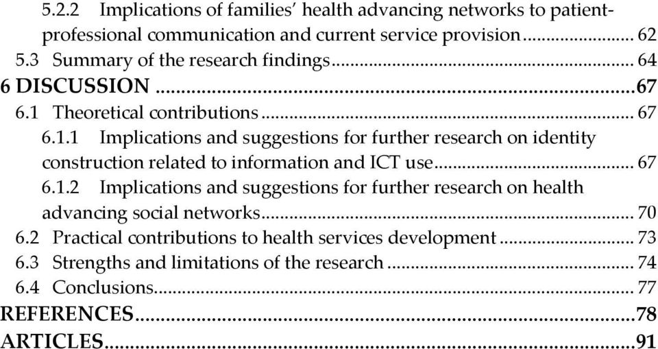 Theoretical contributions... 67 6.1.1 Implications and suggestions for further research on identity construction related to information and ICT use... 67 6.1.2 Implications and suggestions for further research on health advancing social networks.