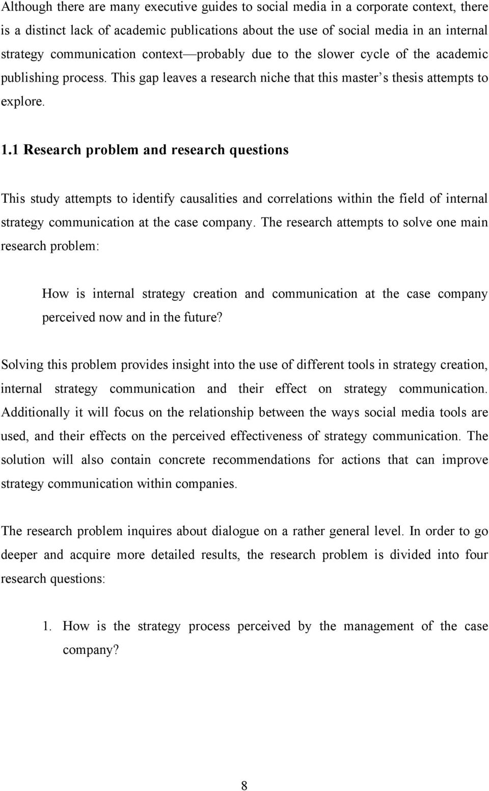 1 Research problem and research questions This study attempts to identify causalities and correlations within the field of internal strategy communication at the case company.