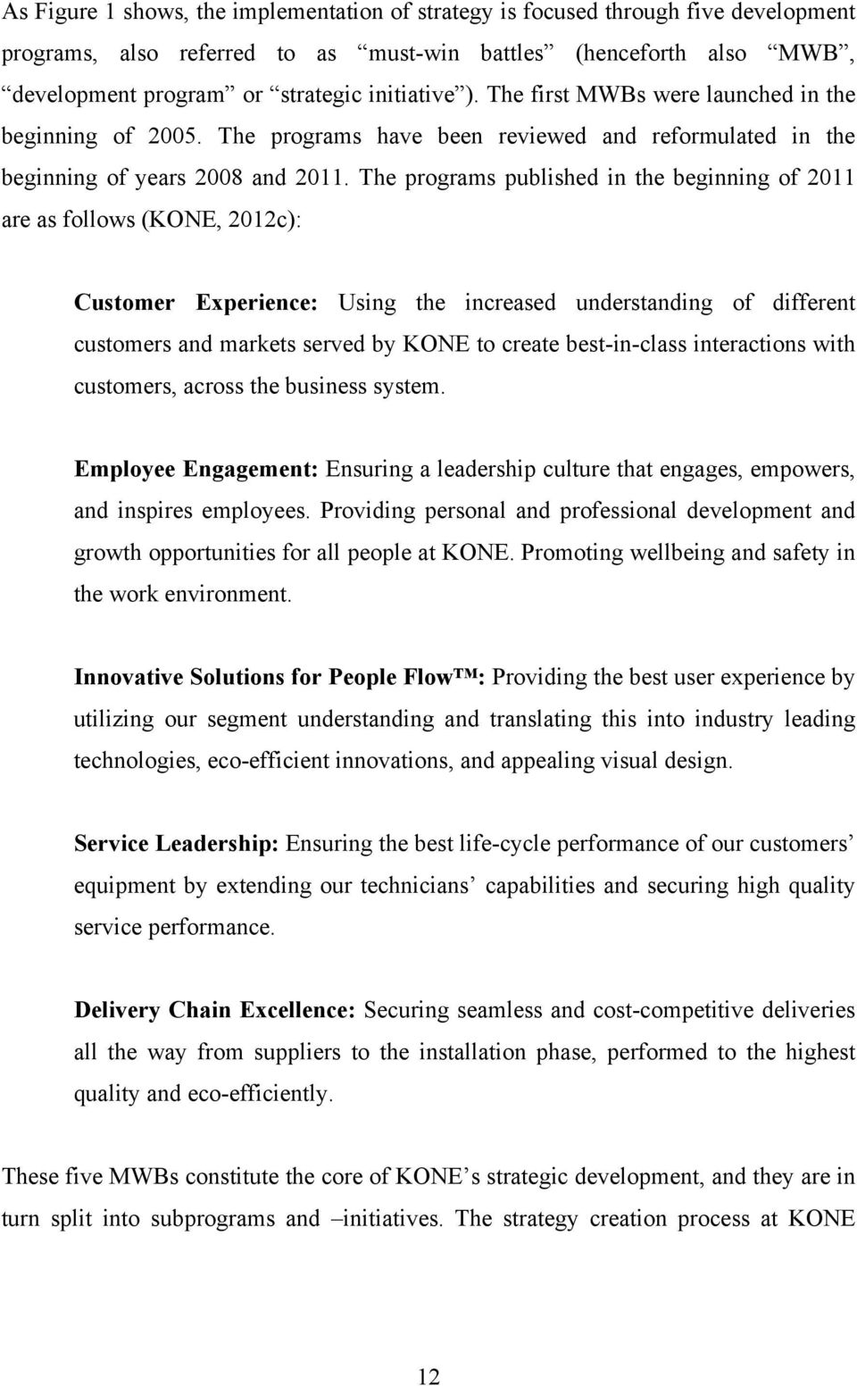 The programs published in the beginning of 2011 are as follows (KONE, 2012c): Customer Experience: Using the increased understanding of different customers and markets served by KONE to create
