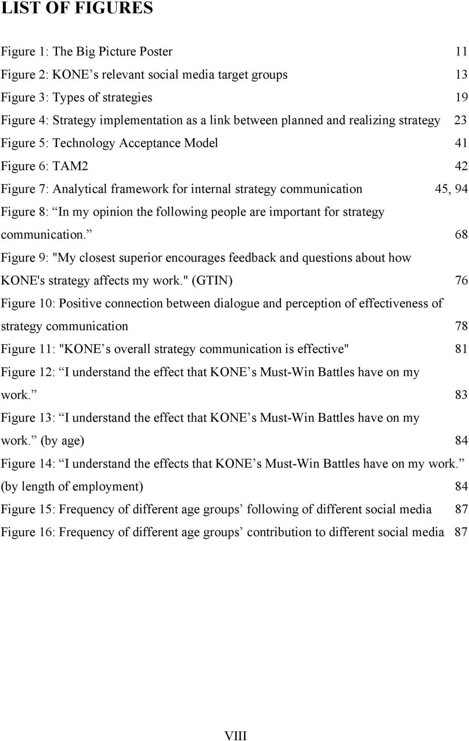 "following people are important for strategy communication. 68 Figure 9: ""My closest superior encourages feedback and questions about how KONE's strategy affects my work."