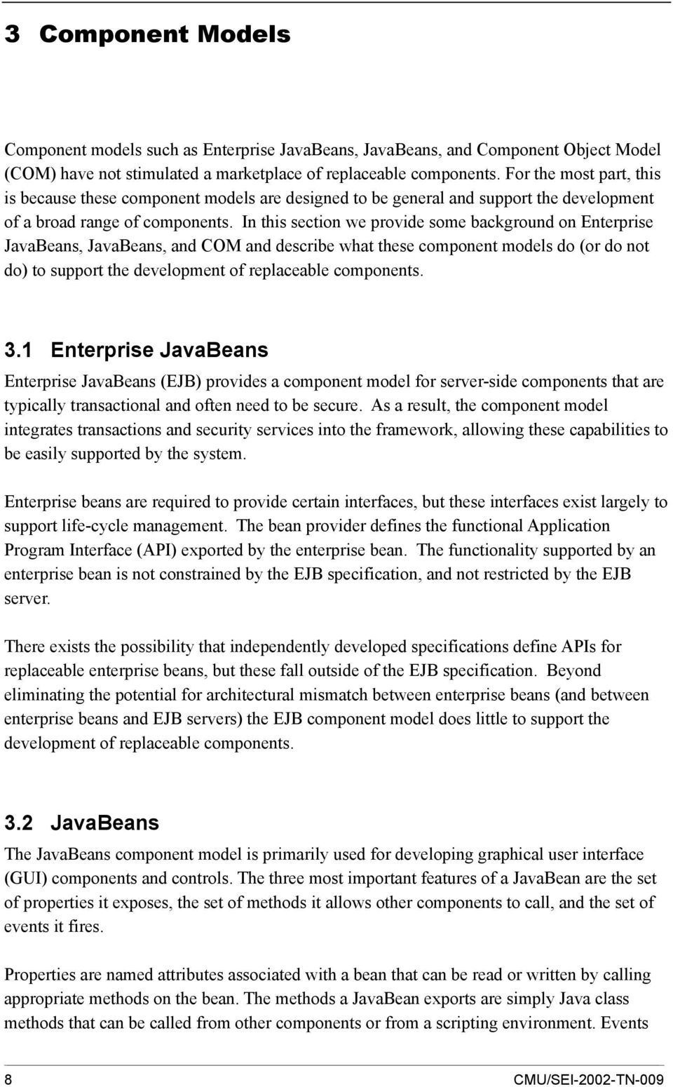 In this section we provide some background on Enterprise JavaBeans, JavaBeans, and COM and describe what these component models do (or do not do) to support the development of replaceable components.