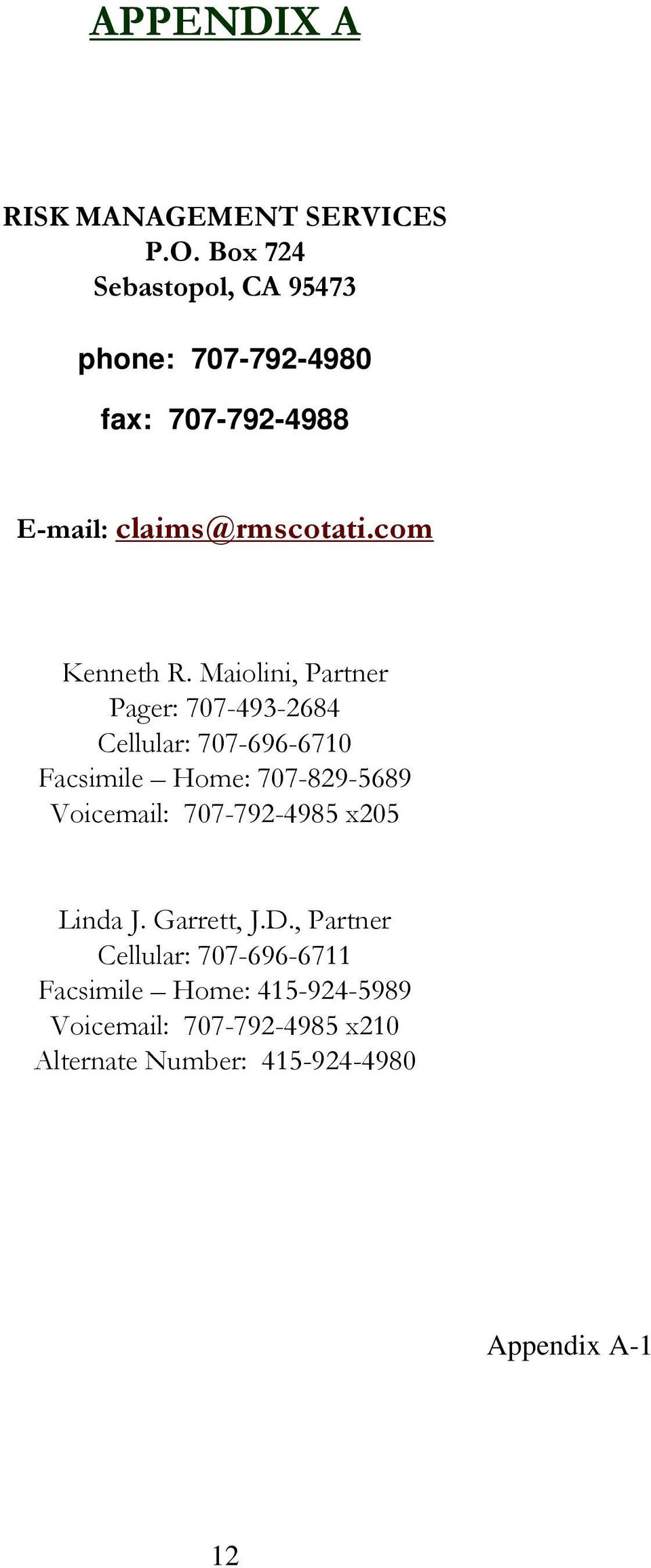 Maiolini, Partner Pager: 707-493-2684 Cellular: 707-696-6710 Facsimile Home: 707-829-5689 Voicemail: