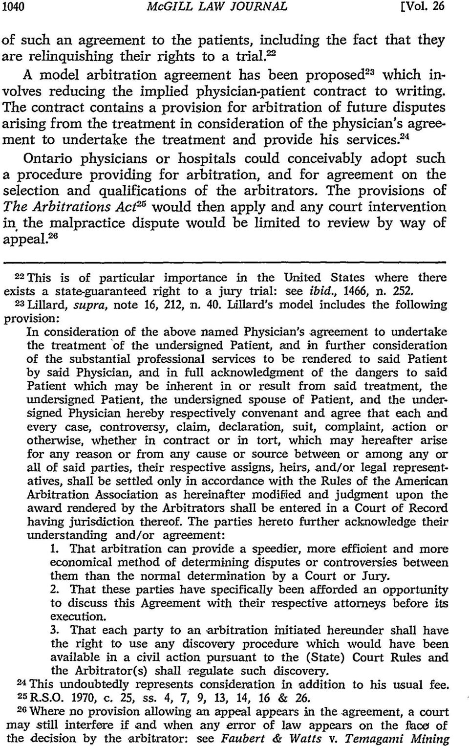 The contract contains a provision for arbitration of future disputes arising from the treatment in consideration of the physician's agreement to undertake the treatment and provide his services.