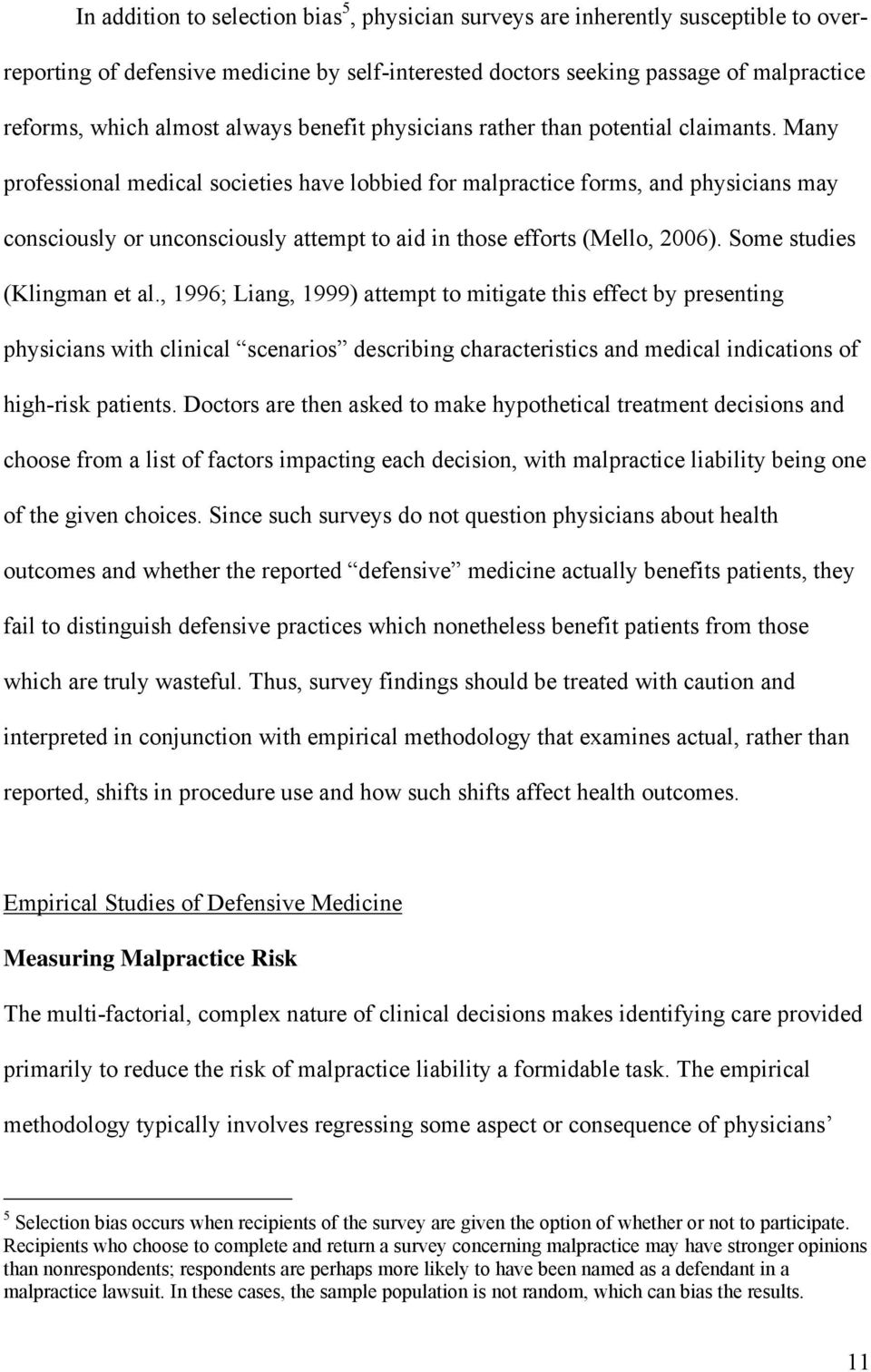 Many professional medical societies have lobbied for malpractice forms, and physicians may consciously or unconsciously attempt to aid in those efforts (Mello, 2006). Some studies (Klingman et al.
