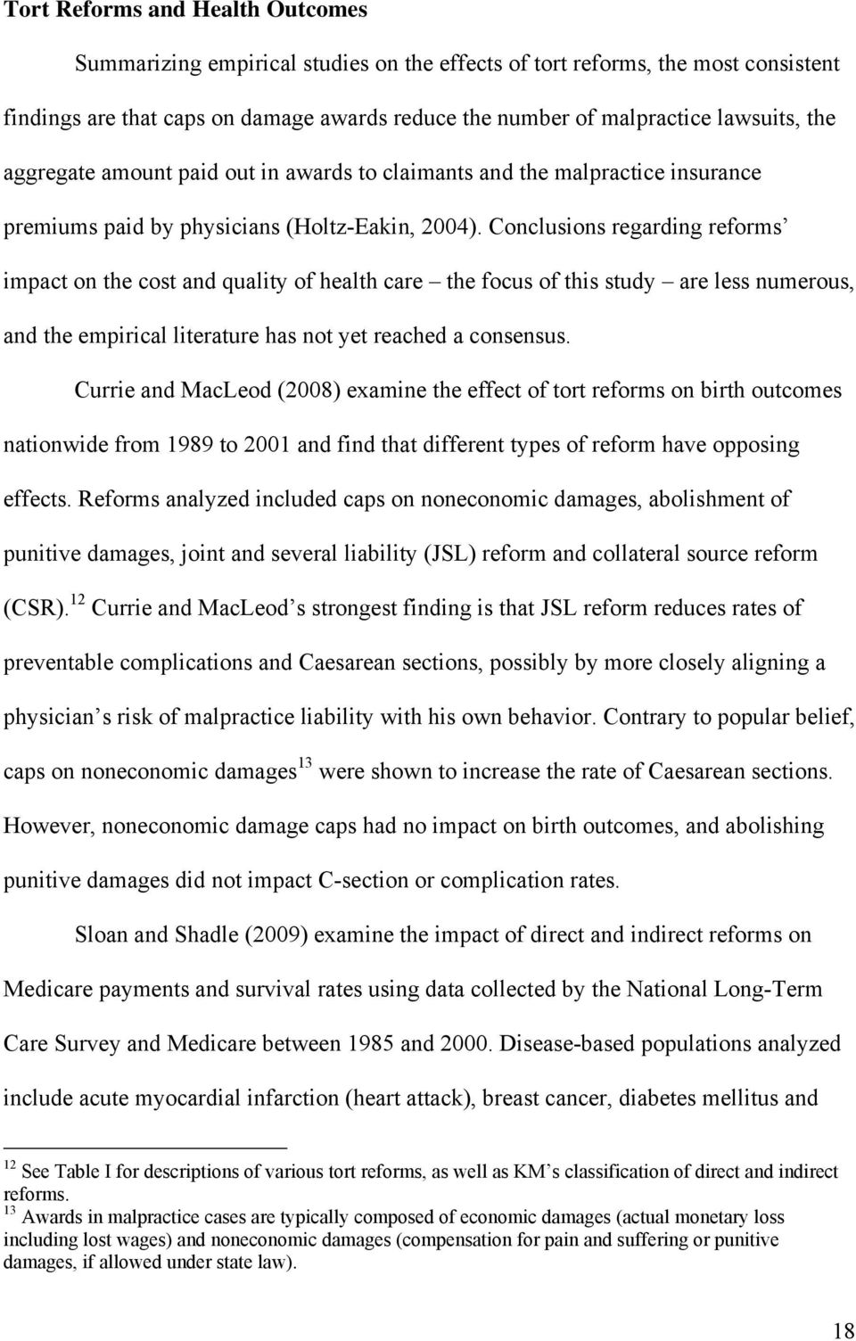 Conclusions regarding reforms impact on the cost and quality of health care the focus of this study are less numerous, and the empirical literature has not yet reached a consensus.