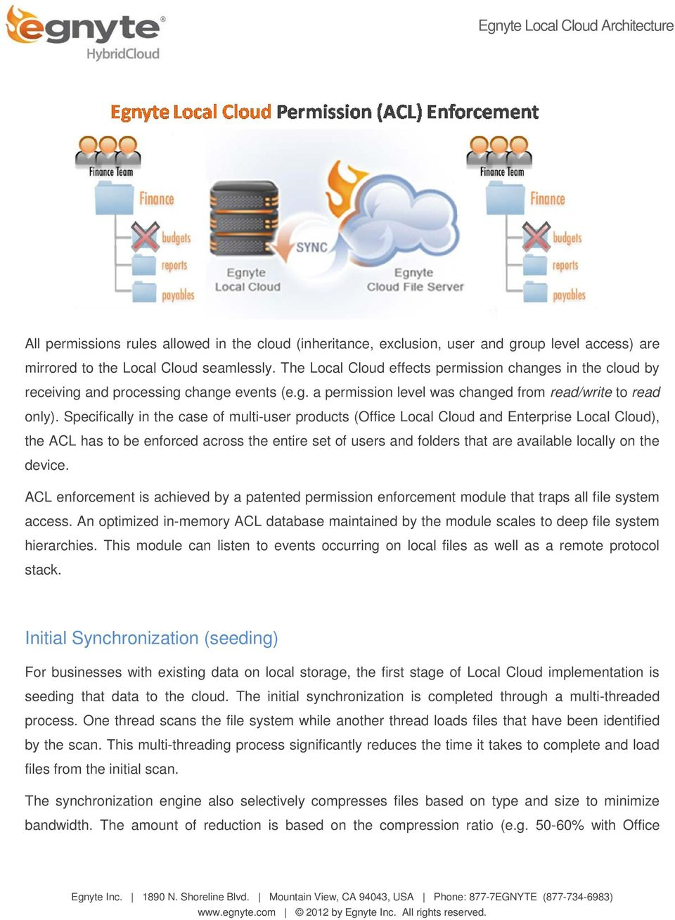 Specifically in the case of multi-user products (Office Local Cloud and Enterprise Local Cloud), the ACL has to be enforced across the entire set of users and folders that are available locally on