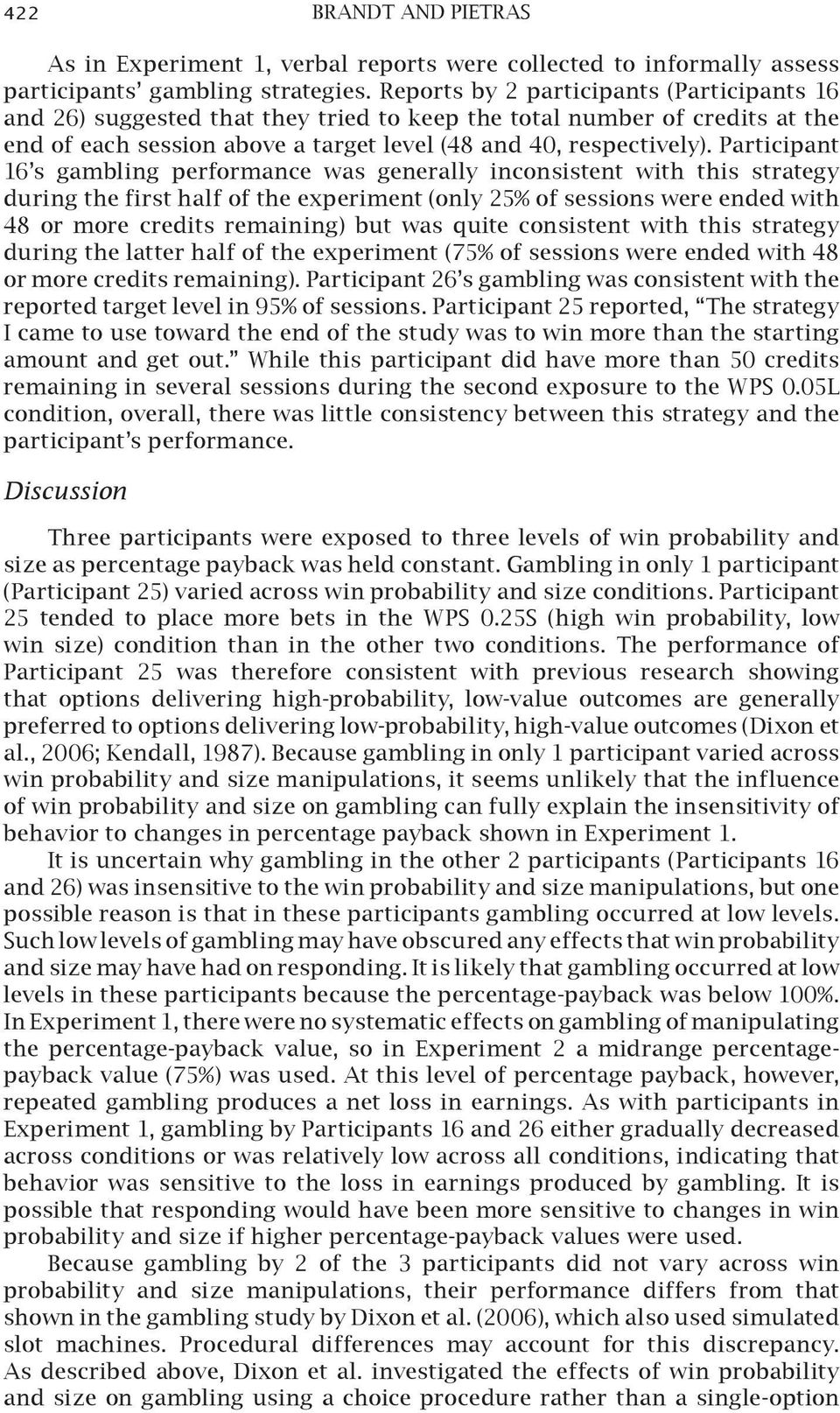 Participant 16 s gambling performance was generally inconsistent with this strategy during the first half of the experiment (only 25% of sessions were ended with 48 or more credits remaining) but was