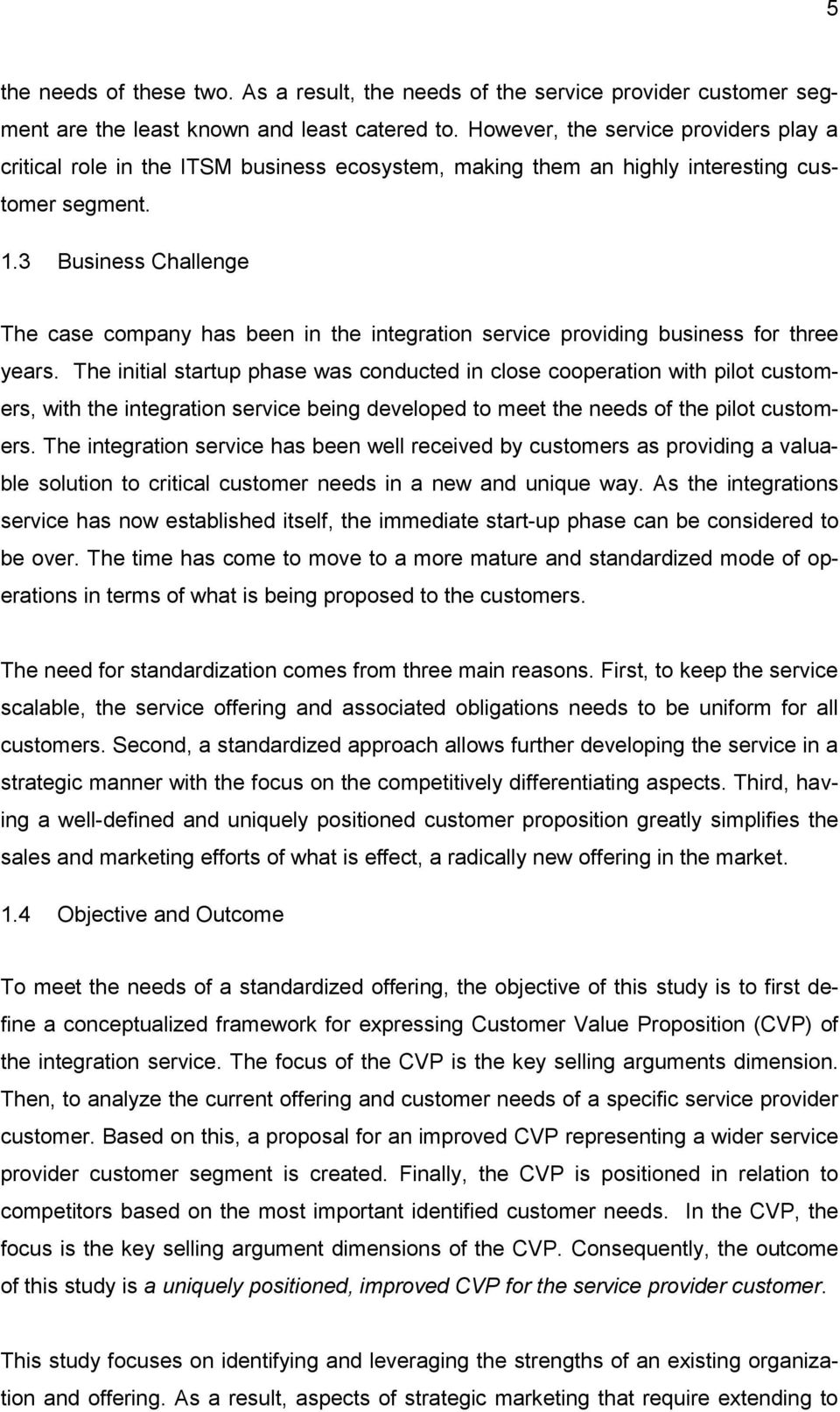 3 Business Challenge The case company has been in the integration service providing business for three years.