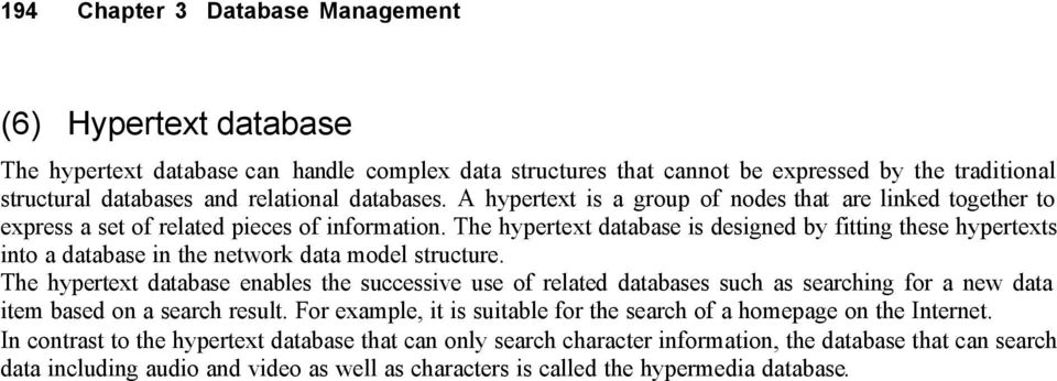 The hypertext database is designed by fitting these hypertexts into a database in the network data model structure.